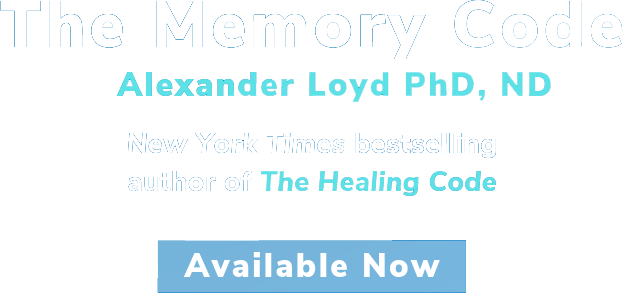 The Memory Code, Alexander Loyd PHD, ND. New York Times bestselling author of The Healing Code. Available Now.