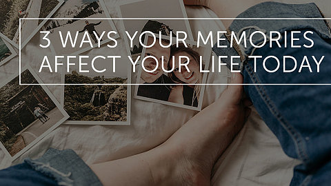 3 Ways your Memories Affect your Life Today