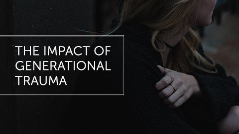 The Impact of Generational Trauma
