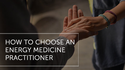How To Choose An Energy Medicine Practitioner