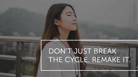 Don't Just Break the Cycle. Remake It.