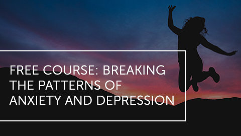 FREE COURSE: Breaking the Patterns of Anxiety and Depression