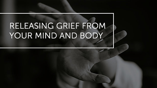 Releasing Grief From Your Mind And Body
