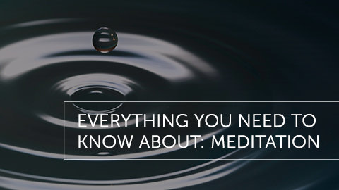 Everything You Need To Know About: Meditation