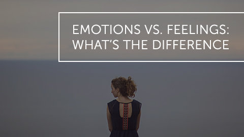 Emotions Vs. Feelings: What's the Difference