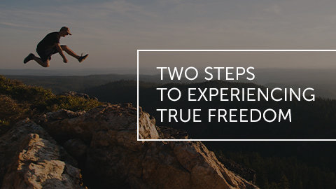 Two Steps to Experiencing True Freedom