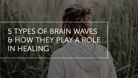 5 Types of Brain Waves and How They Play a Role in Healing