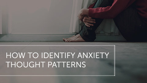 How to Identify Anxiety Thought Patterns
