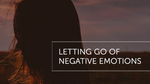 Letting Go of Negative Emotions