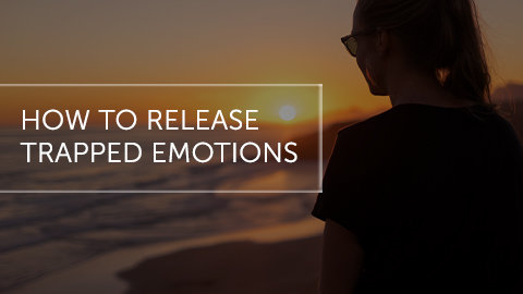 How to Release Trapped Emotions