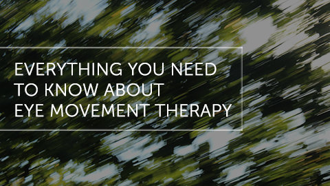 Everything You Need To Know About: Eye Movement Therapy