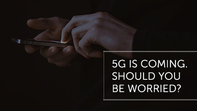 5G is Coming. Should You Be Worried?