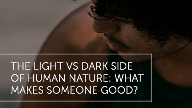The Light vs Dark Side of Human Nature: What Makes a Person Good?