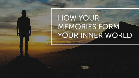 How Your Memories Form Your Inner World