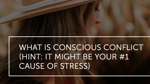 What is Conscious Conflict? (Hint: It Might Be Your #1 Source of Stress)