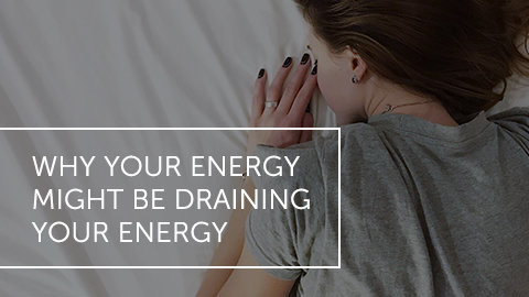 Why Your Energy Might Be Draining Your Energy