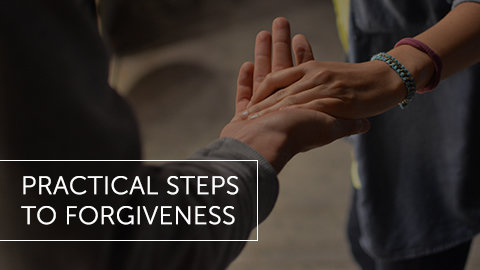 Practical Steps to Forgiveness