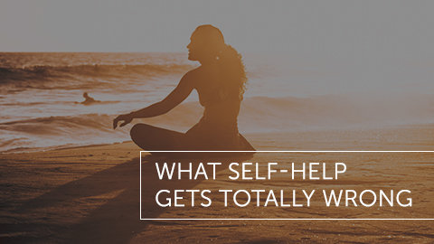 What Self-Help Gets Totally Wrong