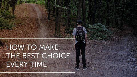 How to Make the Best Choice Every Time