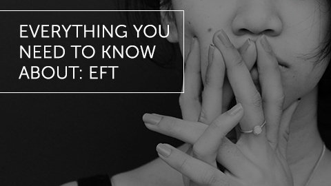 Everything You Need to Know About: EFT