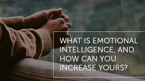 What is Emotional Intelligence, and How Can You Increase Yours?