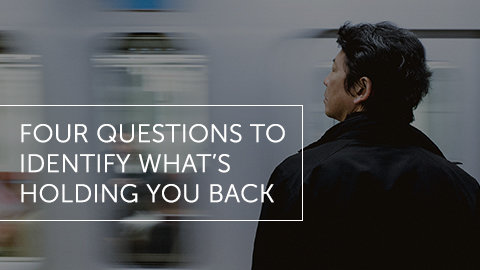 4 Questions to Identify What's Holding You Back