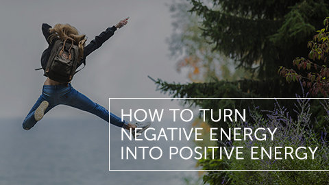 How to Turn Negative Energy into Positive Energy
