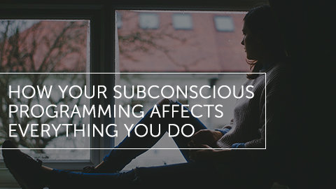 How Your Subconscious Programming Affects Everything You Do