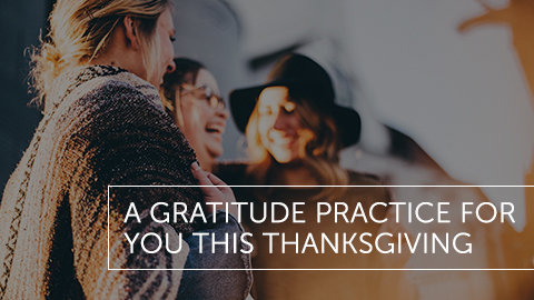 A Gratitude Practice for You This Thanksgiving