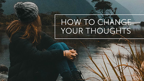 How To Change Your Thoughts