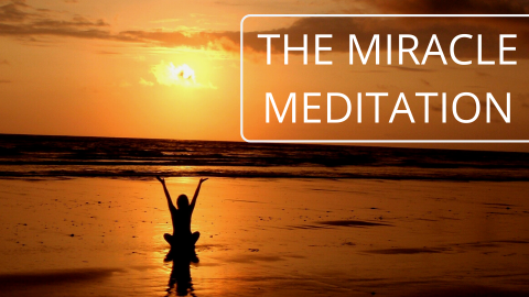 The Miracle Meditation