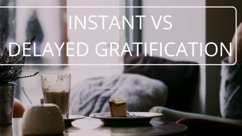 Instant vs Delayed Gratification