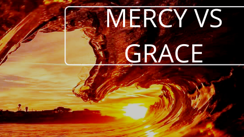 Mercy vs Grace