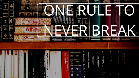 One rule to never break