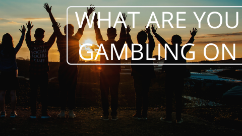 What are you gambling on?